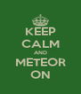 KEEP CALM AND METEOR ON - Personalised Poster A4 size