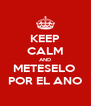 KEEP CALM AND METESELO  POR EL ANO - Personalised Poster A4 size