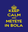 KEEP CALM AND METETE IN BOLA - Personalised Poster A4 size
