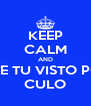 KEEP CALM AND METETE TU VISTO POR EL  CULO - Personalised Poster A4 size