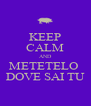 KEEP CALM AND METETELO  DOVE SAI TU - Personalised Poster A4 size