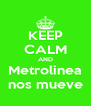 KEEP CALM AND Metrolinea nos mueve - Personalised Poster A4 size