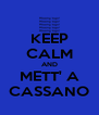 KEEP CALM AND METT' A CASSANO - Personalised Poster A4 size