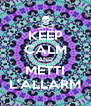 KEEP CALM AND METTI L'ALLARM - Personalised Poster A4 size