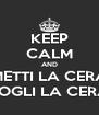 KEEP CALM AND METTI LA CERA TOGLI LA CERA - Personalised Poster A4 size
