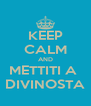 KEEP CALM AND METTITI A  DIVINOSTA - Personalised Poster A4 size