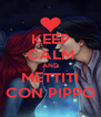 KEEP CALM AND METTITI CON PIPPO - Personalised Poster A4 size