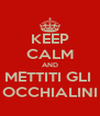 KEEP CALM AND METTITI GLI  OCCHIALINI - Personalised Poster A4 size