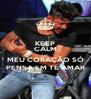 KEEP CALM AND MEU CORAÇÃO SÓ PENSA EM TE AMAR - Personalised Poster A4 size