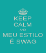 KEEP CALM AND MEU ESTILO É SWAG - Personalised Poster A4 size