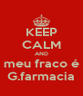 KEEP CALM AND meu fraco é G.farmacia - Personalised Poster A4 size