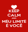 KEEP CALM AND MEU LIMITE É VOCÊ - Personalised Poster A4 size
