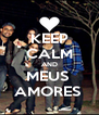 KEEP CALM AND MEUS  AMORES  - Personalised Poster A4 size