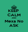 KEEP  CALM AND Mexa No ASK - Personalised Poster A4 size