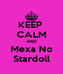 KEEP  CALM AND Mexa No Stardoll - Personalised Poster A4 size