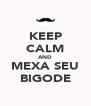 KEEP CALM AND MEXA SEU BIGODE - Personalised Poster A4 size