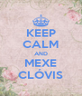 KEEP CALM AND MEXE CLÓVIS - Personalised Poster A4 size