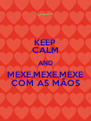 KEEP CALM AND MEXE,MEXE,MEXE COM AS MÃOS - Personalised Poster A4 size