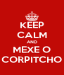 KEEP CALM AND MEXE O CORPITCHO - Personalised Poster A4 size