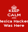 KEEP CALM AND Mexica Hackers Was Here - Personalised Poster A4 size