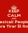 KEEP CALM AND Mexicali Peoples Para Tirar El Rool - Personalised Poster A4 size