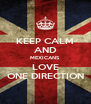 KEEP CALM AND MEXICANS LOVE ONE DIRECTION - Personalised Poster A4 size