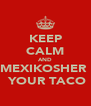 KEEP CALM AND MEXIKOSHER   YOUR TACO - Personalised Poster A4 size