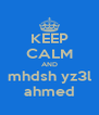 KEEP CALM AND mhdsh yz3l ahmed - Personalised Poster A4 size