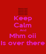 Keep Calm And Mhm oii Is over there - Personalised Poster A4 size