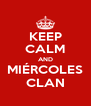 KEEP CALM AND MIÉRCOLES CLAN - Personalised Poster A4 size
