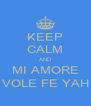 KEEP CALM AND MI AMORE VOLE FE YAH - Personalised Poster A4 size