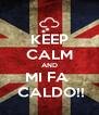 KEEP CALM AND MI FA   CALDO!! - Personalised Poster A4 size