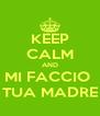 KEEP CALM AND MI FACCIO  TUA MADRE - Personalised Poster A4 size