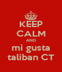KEEP CALM AND mi gusta taliban CT - Personalised Poster A4 size