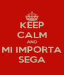 KEEP CALM AND MI IMPORTA SEGA - Personalised Poster A4 size