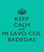 KEEP CALM AND MI LAVO COL BADEDAS - Personalised Poster A4 size