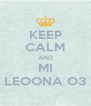 KEEP CALM AND MI LEOONA O3 - Personalised Poster A4 size