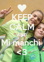 KEEP CALM AND Mi manchi  <3 - Personalised Poster A4 size