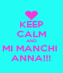 KEEP CALM AND MI MANCHI  ANNA!!! - Personalised Poster A4 size