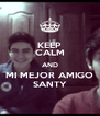 KEEP CALM AND MI MEJOR AMIGO SANTY - Personalised Poster A4 size