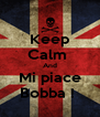 Keep Calm  And Mi piace Bobba !  - Personalised Poster A4 size