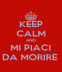 KEEP CALM AND MI PIACI DA MORIRE  - Personalised Poster A4 size
