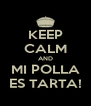 KEEP CALM AND MI POLLA ES TARTA! - Personalised Poster A4 size