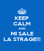 KEEP CALM AND MI SALE LA STRAGE!!! - Personalised Poster A4 size