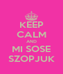 KEEP CALM AND MI SOSE SZOPJUK - Personalised Poster A4 size