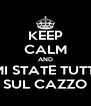 KEEP CALM AND MI STATE TUTTI SUL CAZZO - Personalised Poster A4 size