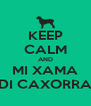 KEEP CALM AND MI XAMA DI CAXORRA - Personalised Poster A4 size