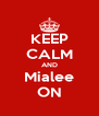 KEEP CALM AND Mialee ON - Personalised Poster A4 size