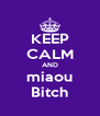 KEEP CALM AND miaou Bitch - Personalised Poster A4 size