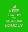 KEEP CALM AND MIAOW LOUDLY - Personalised Poster A4 size